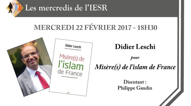 Les mercredis de l'IESR : Didier Leschi pour «Misère(s) de l'islam de France»